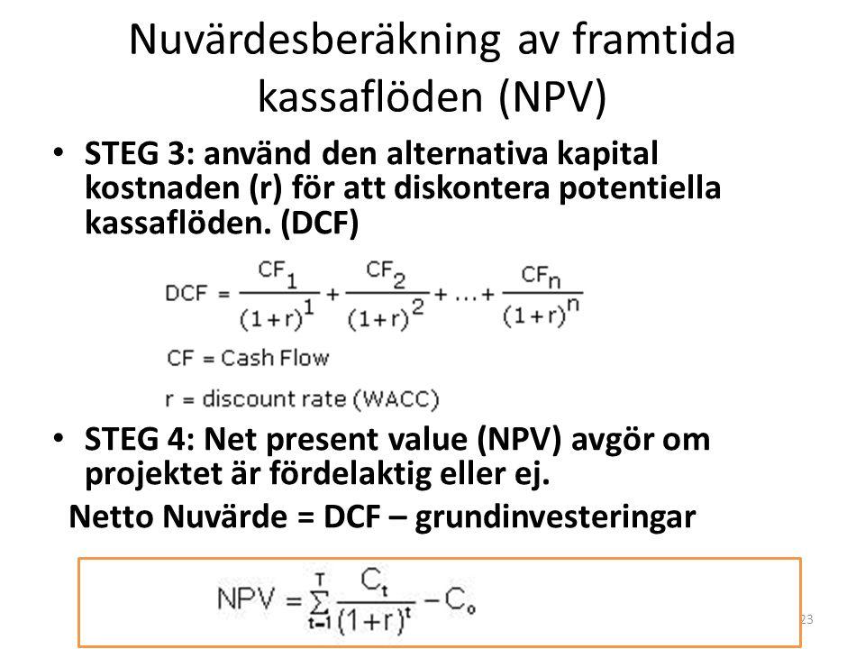 Nuvärdesberäkning av framtida kassaflöden (NPV) • STEG 3: använd den alternativa kapital kostnaden (r) för att diskontera potentiella kassaflöden. (DC