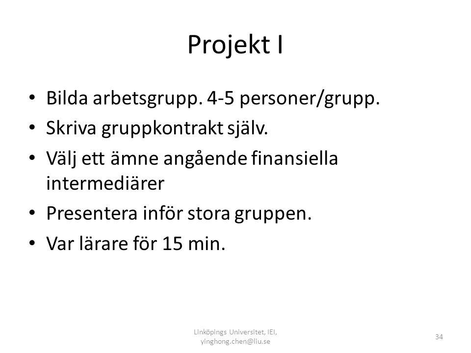 Projekt I • Bilda arbetsgrupp. 4-5 personer/grupp. • Skriva gruppkontrakt själv. • Välj ett ämne angående finansiella intermediärer • Presentera inför