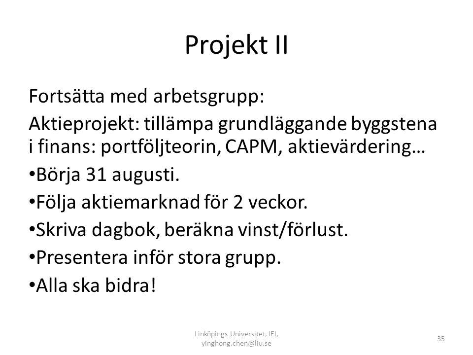 Projekt II Fortsätta med arbetsgrupp: Aktieprojekt: tillämpa grundläggande byggstena i finans: portföljteorin, CAPM, aktievärdering… • Börja 31 august