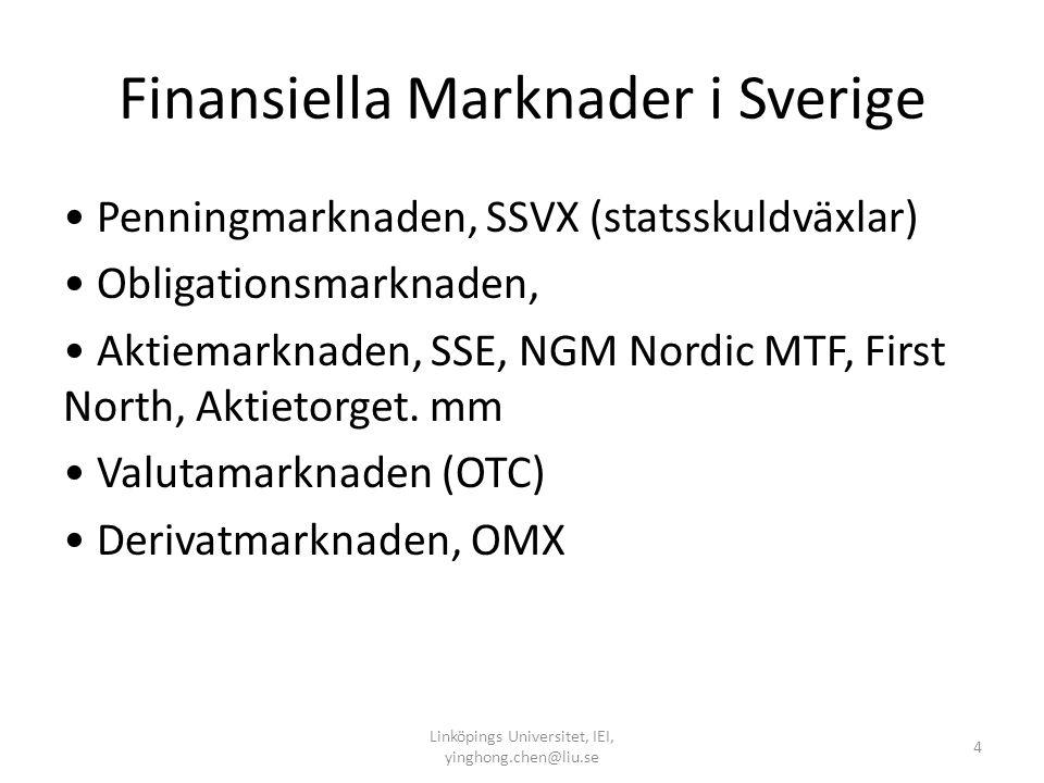 Finansiella Marknader i Sverige • Penningmarknaden, SSVX (statsskuldväxlar) • Obligationsmarknaden, • Aktiemarknaden, SSE, NGM Nordic MTF, First North