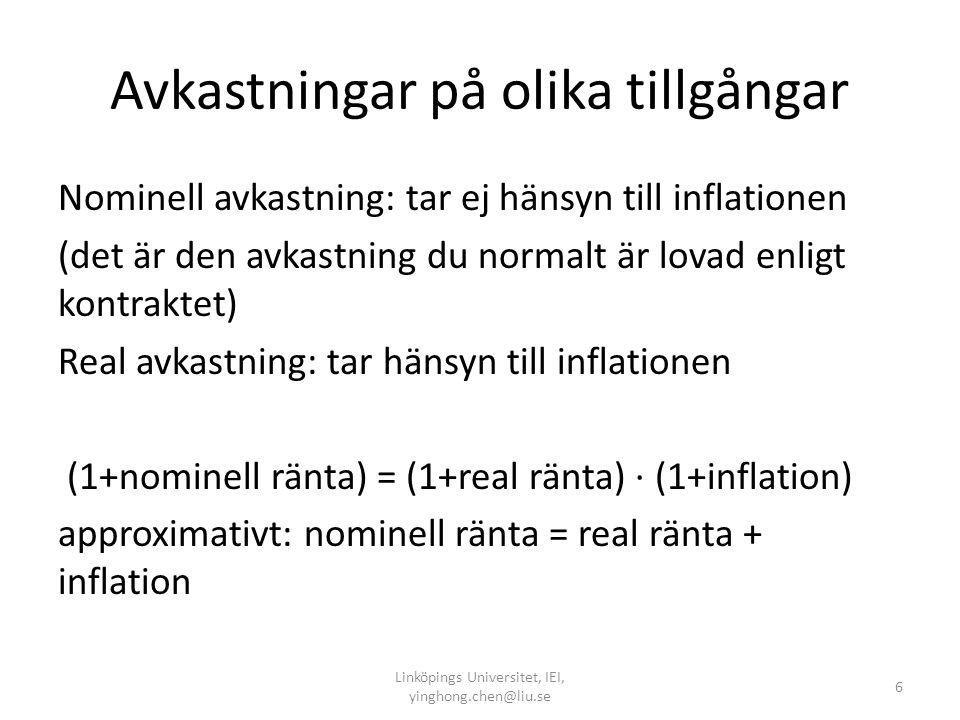 Avkastningar på olika tillgångar Nominell avkastning: tar ej hänsyn till inflationen (det är den avkastning du normalt är lovad enligt kontraktet) Rea