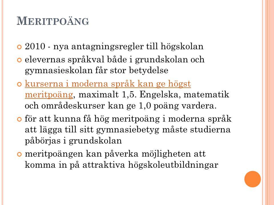 M ERITPOÄNG 2010 - nya antagningsregler till högskolan elevernas språkval både i grundskolan och gymnasieskolan får stor betydelse kurserna i moderna
