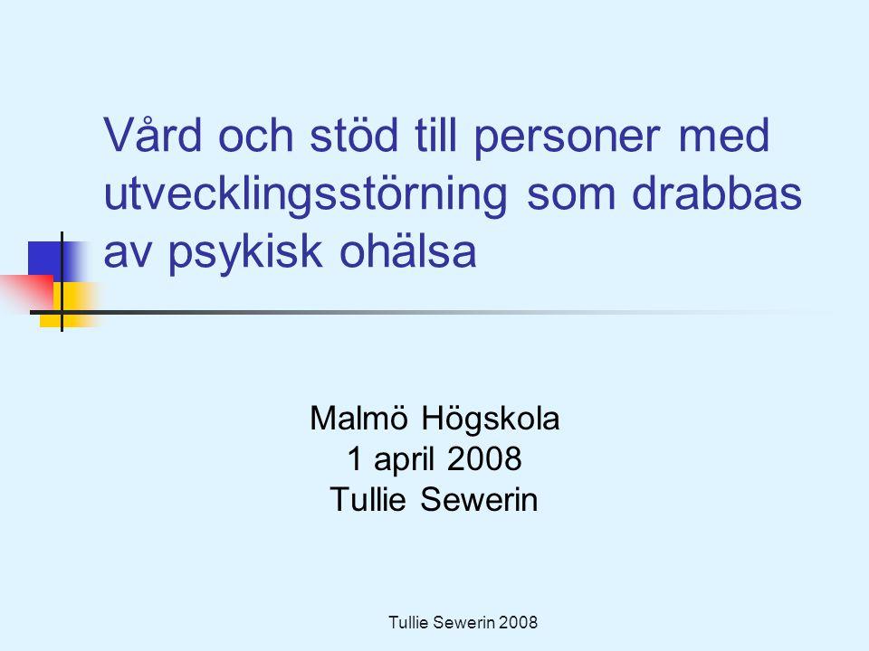 Tullie Sewerin 2008 Vård och stöd till personer med utvecklingsstörning som drabbas av psykisk ohälsa Malmö Högskola 1 april 2008 Tullie Sewerin