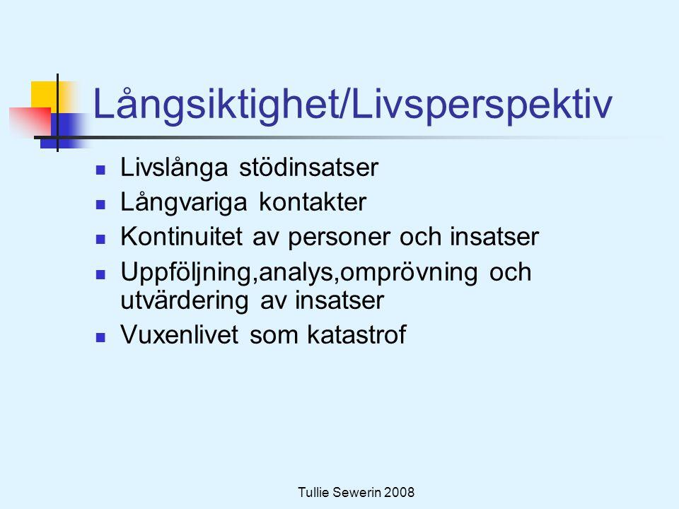 Tullie Sewerin 2008 Långsiktighet/Livsperspektiv  Livslånga stödinsatser  Långvariga kontakter  Kontinuitet av personer och insatser  Uppföljning,