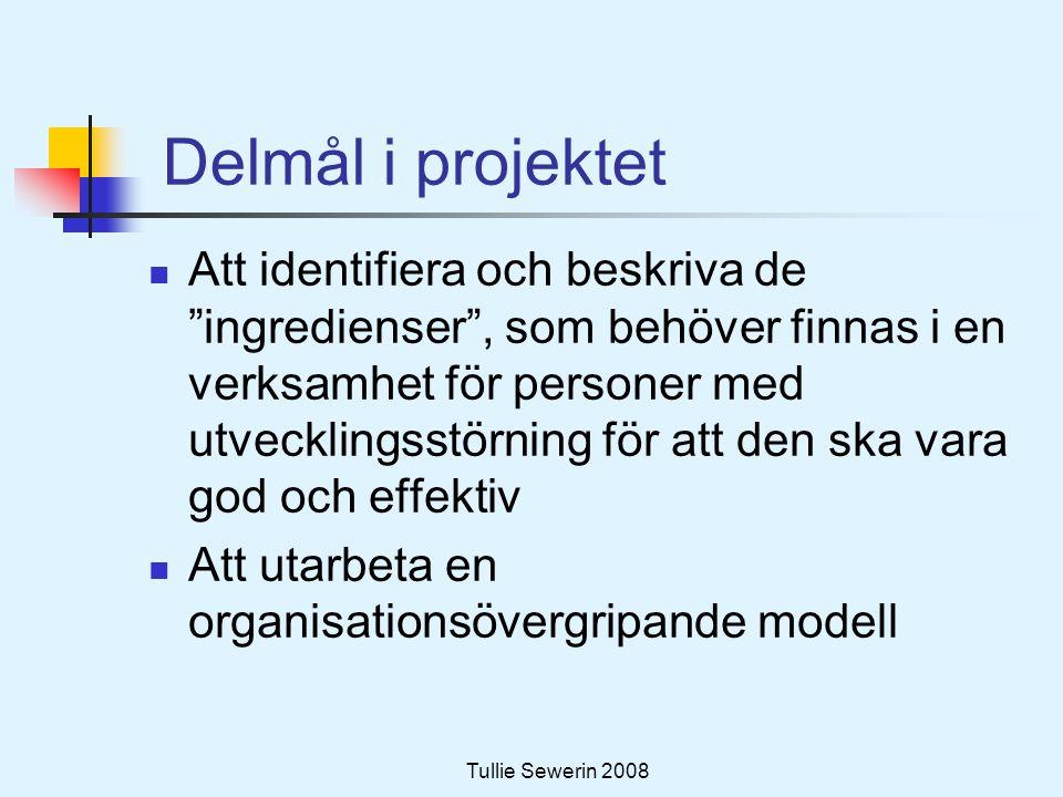Tullie Sewerin 2008 Frågor  Vilka insatser behövs för personer med utvecklingsstörning och psykisk ohälsa.
