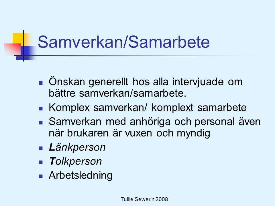 Tullie Sewerin 2008 Samverkan/Samarbete  Önskan generellt hos alla intervjuade om bättre samverkan/samarbete.  Komplex samverkan/ komplext samarbete