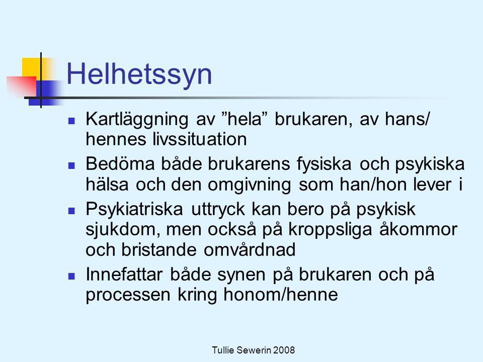 """Tullie Sewerin 2008 Helhetssyn  Kartläggning av """"hela"""" brukaren, av hans/ hennes livssituation  Bedöma både brukarens fysiska och psykiska hälsa och"""