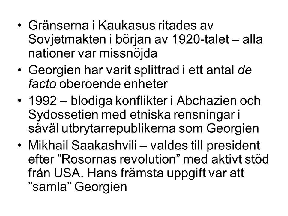 •Gränserna i Kaukasus ritades av Sovjetmakten i början av 1920-talet – alla nationer var missnöjda •Georgien har varit splittrad i ett antal de facto oberoende enheter •1992 – blodiga konflikter i Abchazien och Sydossetien med etniska rensningar i såväl utbrytarrepublikerna som Georgien •Mikhail Saakashvili – valdes till president efter Rosornas revolution med aktivt stöd från USA.