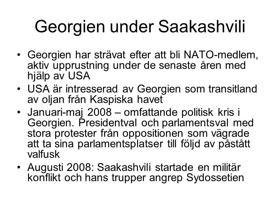 Georgien under Saakashvili •Georgien har strävat efter att bli NATO-medlem, aktiv upprustning under de senaste åren med hjälp av USA •USA är intresserad av Georgien som transitland av oljan från Kaspiska havet •Januari-maj 2008 – omfattande politisk kris i Georgien.