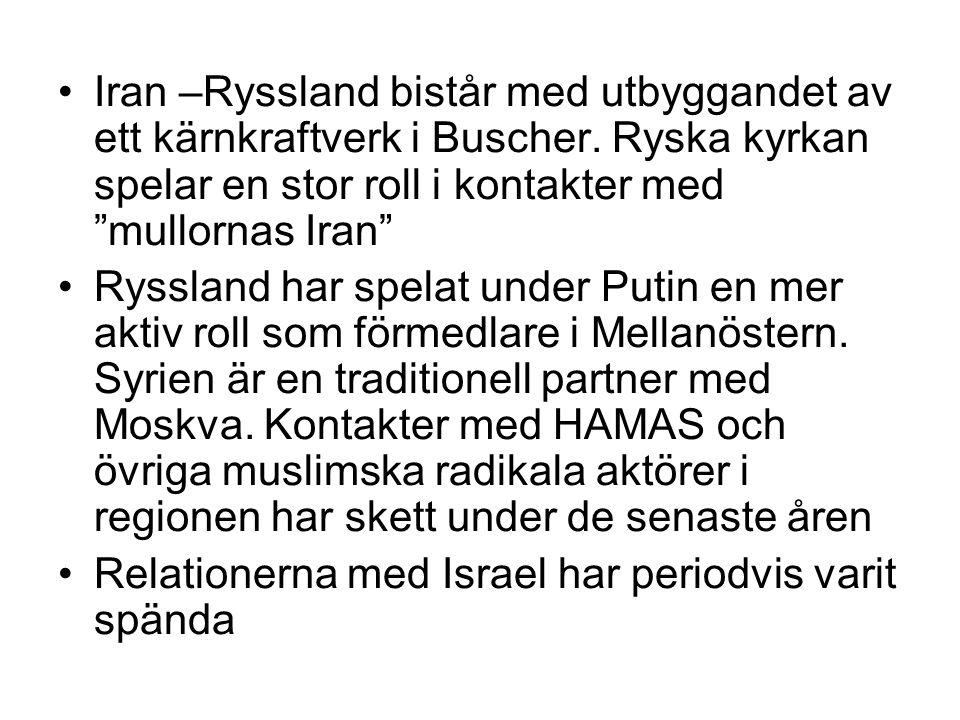 •Iran –Ryssland bistår med utbyggandet av ett kärnkraftverk i Buscher.