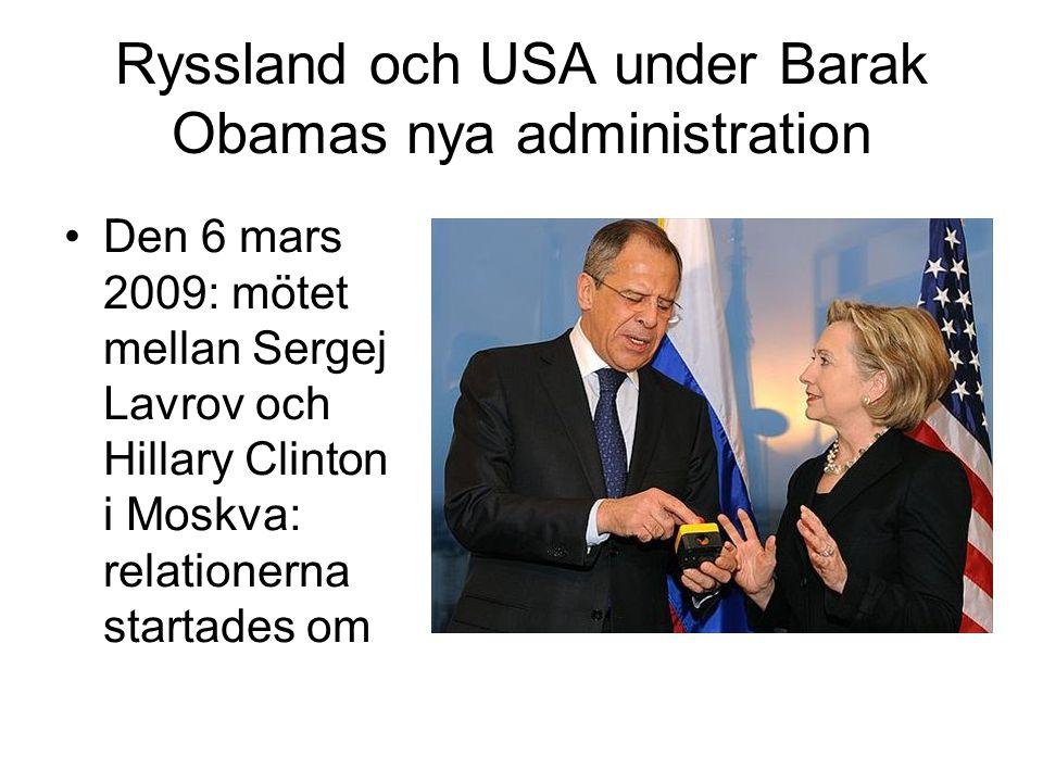 Ryssland och USA under Barak Obamas nya administration •Den 6 mars 2009: mötet mellan Sergej Lavrov och Hillary Clinton i Moskva: relationerna startades om