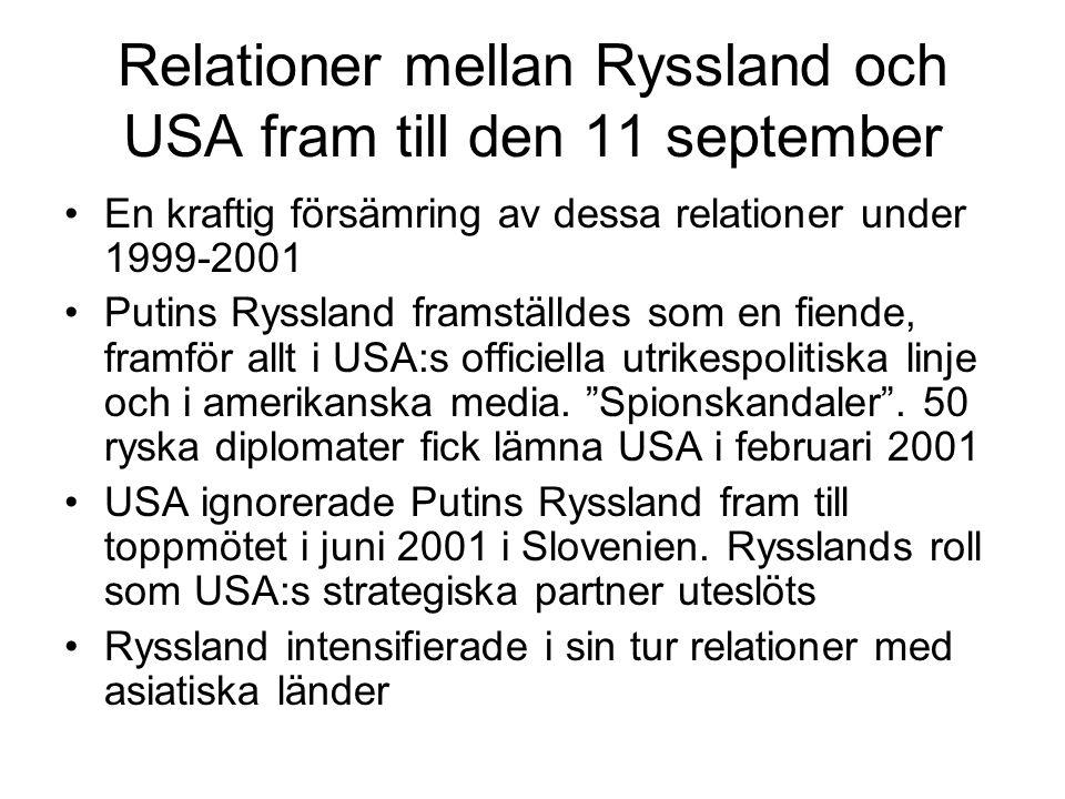 Relationer mellan Ryssland och USA fram till den 11 september •En kraftig försämring av dessa relationer under 1999-2001 •Putins Ryssland framställdes som en fiende, framför allt i USA:s officiella utrikespolitiska linje och i amerikanska media.