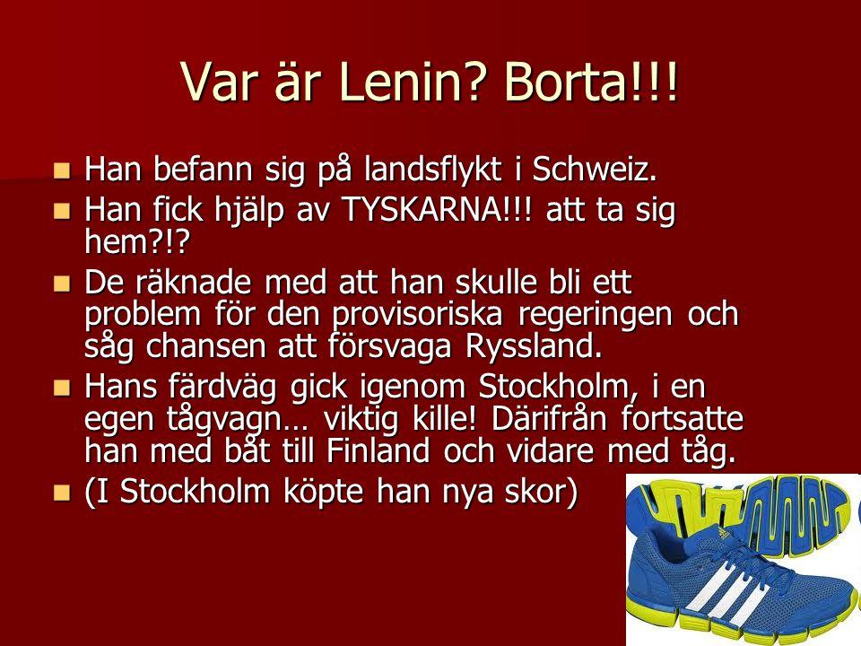 Var är Lenin? Borta!!!  Han befann sig på landsflykt i Schweiz.  Han fick hjälp av TYSKARNA!!! att ta sig hem?!?  De räknade med att han skulle bli