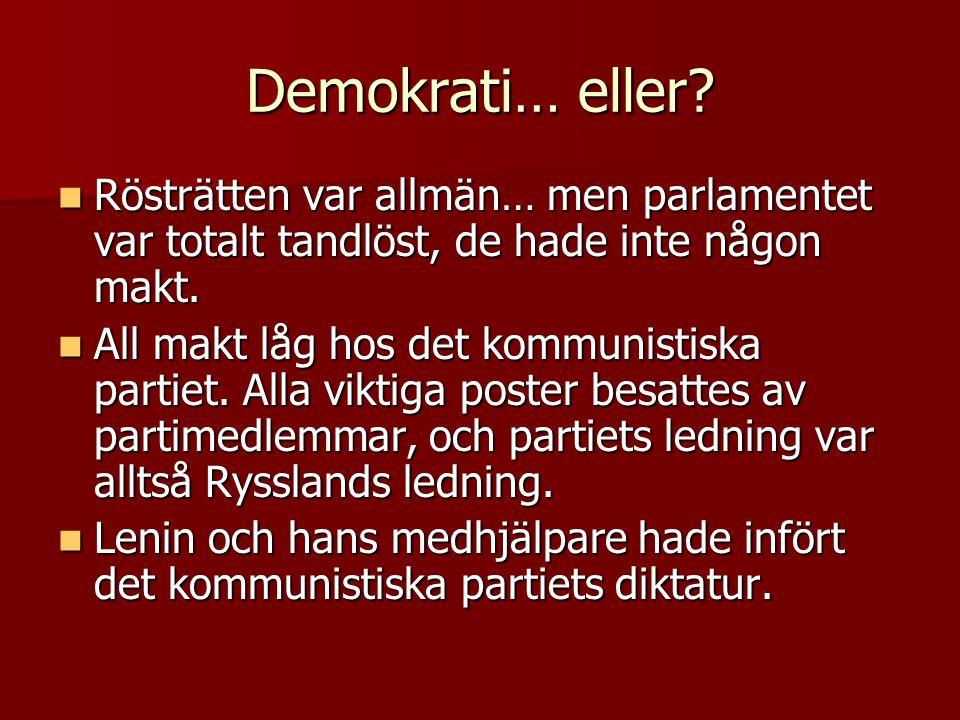 Demokrati… eller?  Rösträtten var allmän… men parlamentet var totalt tandlöst, de hade inte någon makt.  All makt låg hos det kommunistiska partiet.
