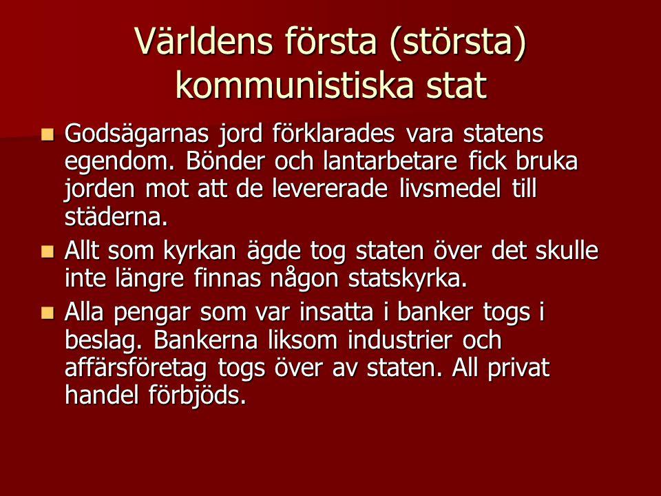 Världens första (största) kommunistiska stat  Godsägarnas jord förklarades vara statens egendom. Bönder och lantarbetare fick bruka jorden mot att de