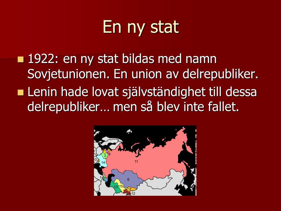 En ny stat  1922: en ny stat bildas med namn Sovjetunionen. En union av delrepubliker.  Lenin hade lovat självständighet till dessa delrepubliker… m