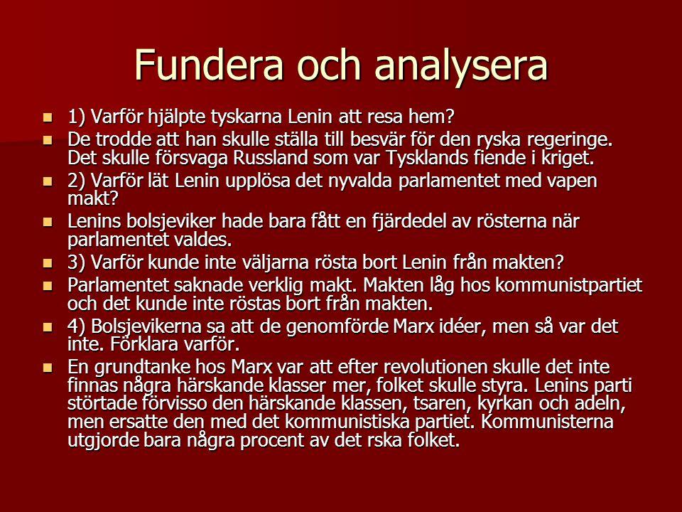 Fundera och analysera  1) Varför hjälpte tyskarna Lenin att resa hem?  De trodde att han skulle ställa till besvär för den ryska regeringe. Det skul
