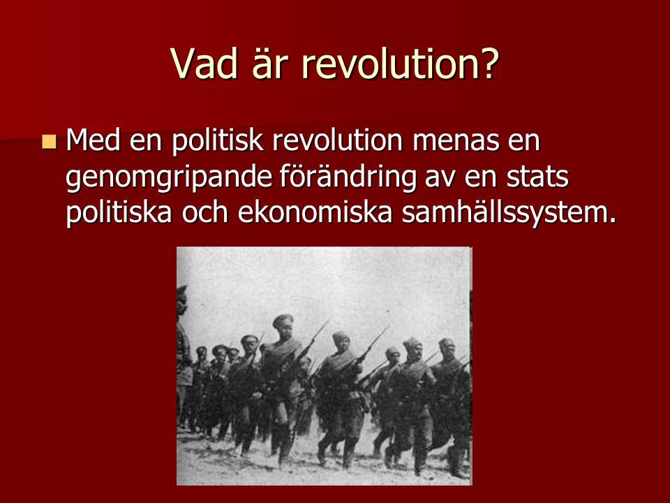 Vad är revolution?  Med en politisk revolution menas en genomgripande förändring av en stats politiska och ekonomiska samhällssystem.