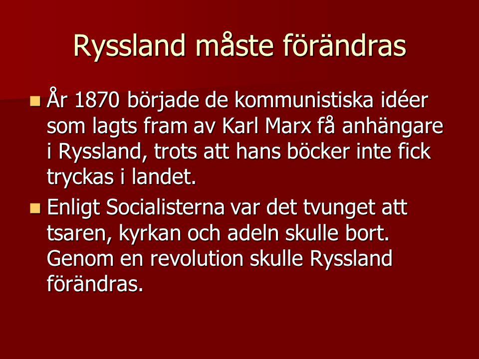 Ryssland måste förändras  År 1870 började de kommunistiska idéer som lagts fram av Karl Marx få anhängare i Ryssland, trots att hans böcker inte fick