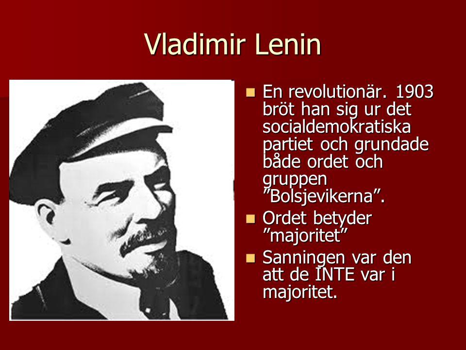 """Vladimir Lenin  En revolutionär. 1903 bröt han sig ur det socialdemokratiska partiet och grundade både ordet och gruppen """"Bolsjevikerna"""".  Ordet bet"""
