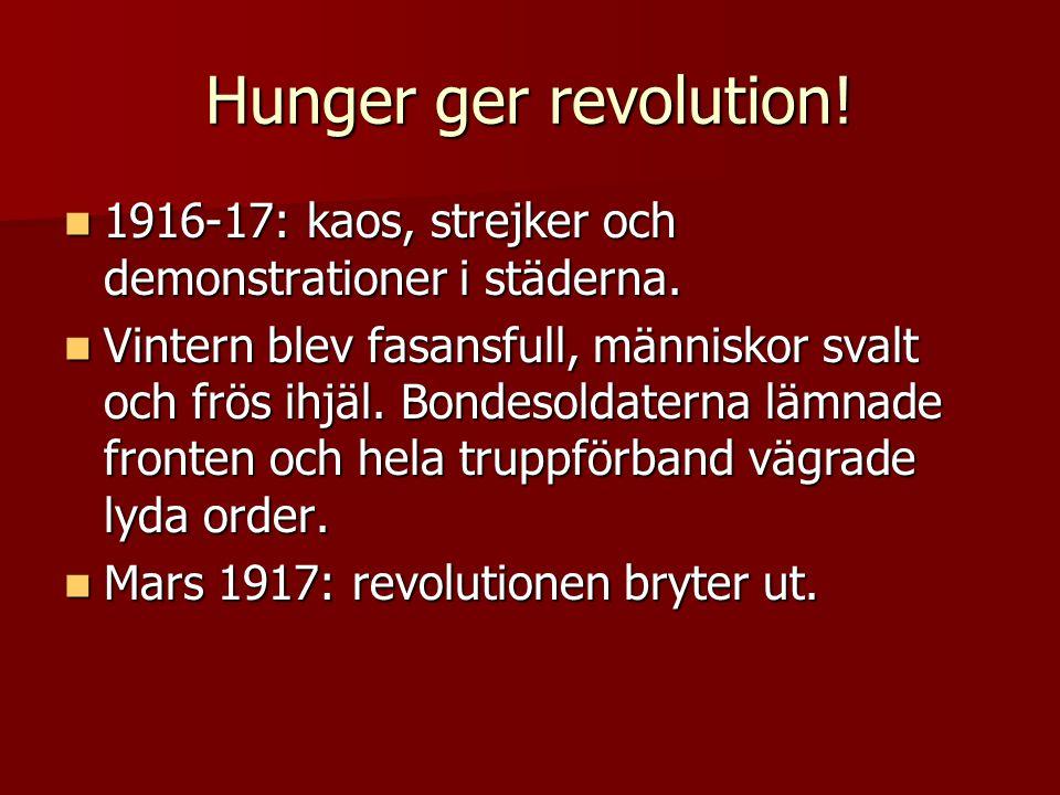 Hunger ger revolution!  1916-17: kaos, strejker och demonstrationer i städerna.  Vintern blev fasansfull, människor svalt och frös ihjäl. Bondesolda