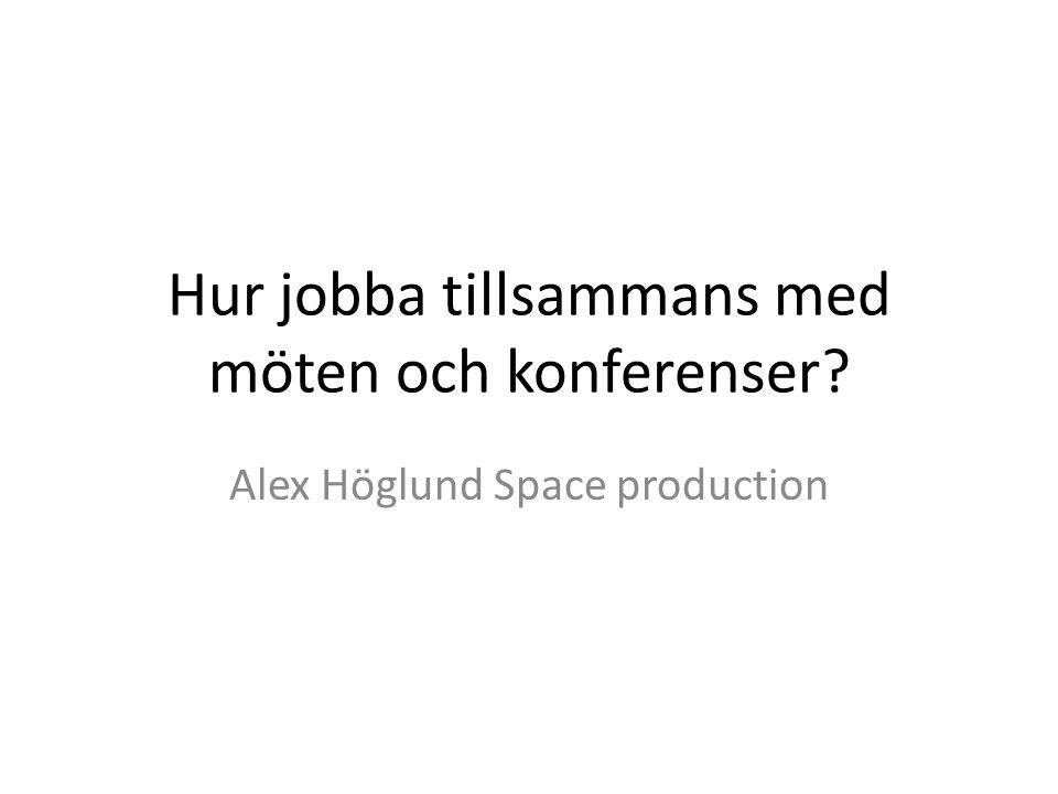 Hur jobba tillsammans med möten och konferenser? Alex Höglund Space production