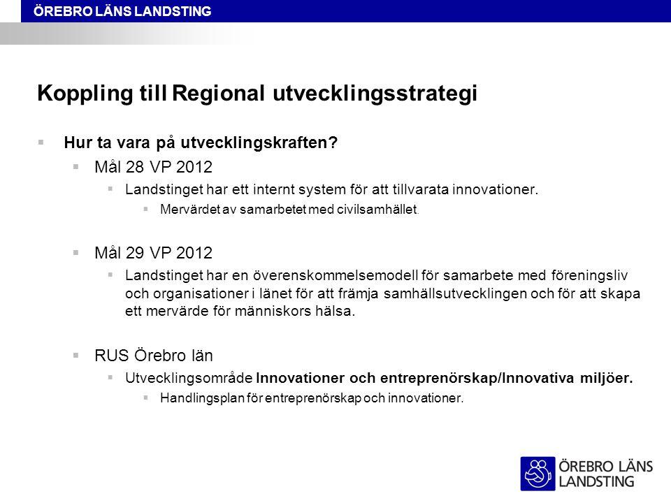 ÖREBRO LÄNS LANDSTING Koppling till Regional utvecklingsstrategi  Hur ta vara på utvecklingskraften?  Mål 28 VP 2012  Landstinget har ett internt s