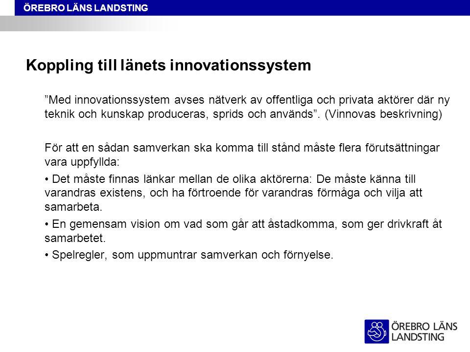 """ÖREBRO LÄNS LANDSTING Koppling till länets innovationssystem """"Med innovationssystem avses nätverk av offentliga och privata aktörer där ny teknik och"""