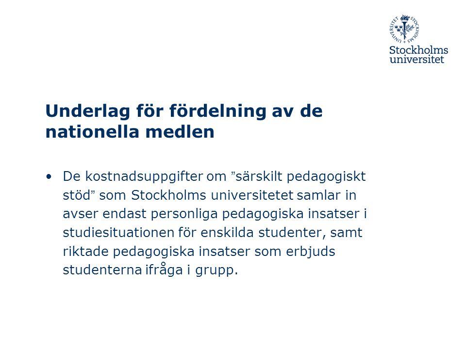 """Underlag för fördelning av de nationella medlen •De kostnadsuppgifter om """"särskilt pedagogiskt stöd"""" som Stockholms universitetet samlar in avser enda"""