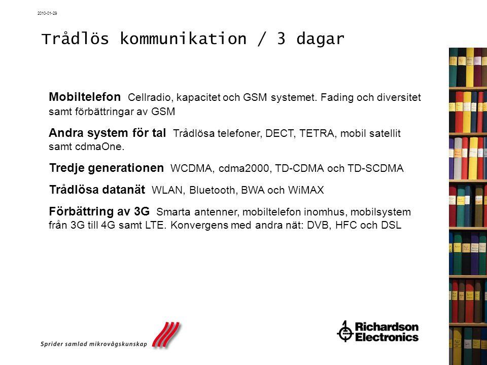2010-01-29 Trådlös kommunikation / 3 dagar Mobiltelefon Cellradio, kapacitet och GSM systemet. Fading och diversitet samt förbättringar av GSM Andra s