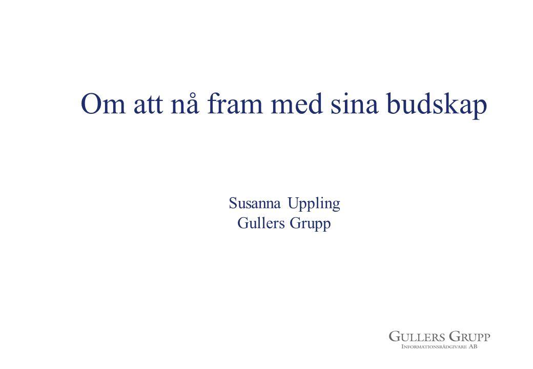 Om att nå fram med sina budskap Susanna Uppling Gullers Grupp
