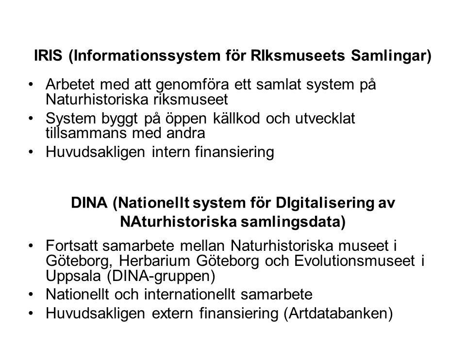 IRIS (Informationssystem för RIksmuseets Samlingar) •Arbetet med att genomföra ett samlat system på Naturhistoriska riksmuseet •System byggt på öppen
