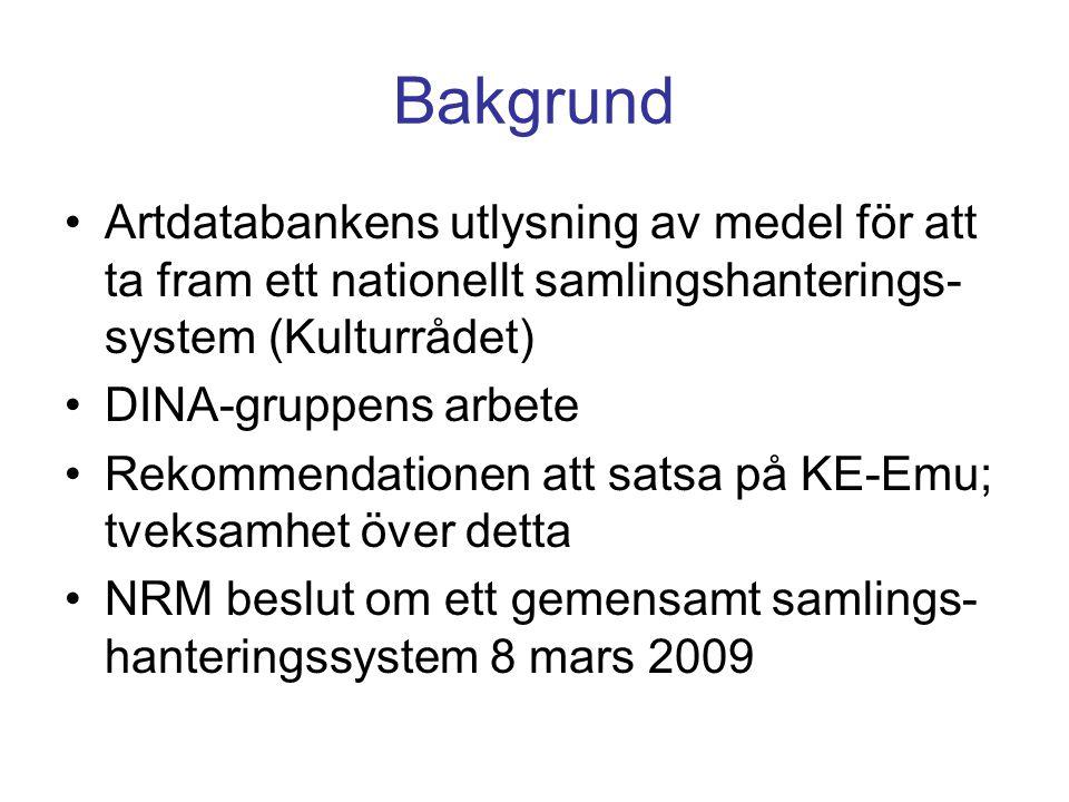 Bakgrund •Artdatabankens utlysning av medel för att ta fram ett nationellt samlingshanterings- system (Kulturrådet) •DINA-gruppens arbete •Rekommendat