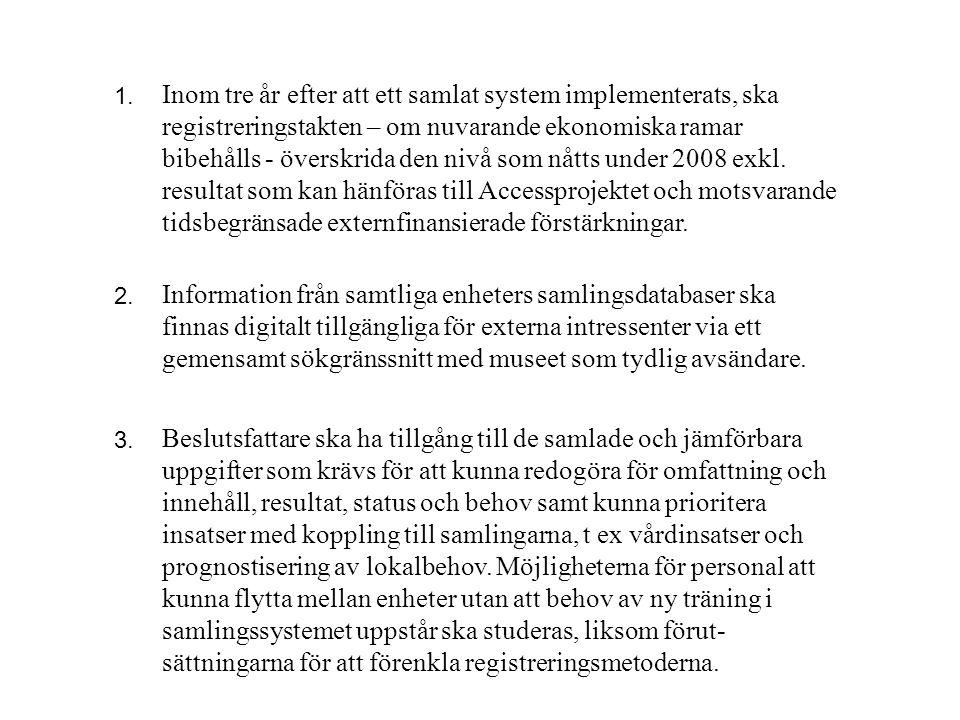 Det system som implementeras ska så långt som möjligt uppfylla de krav som ställts i samband med förstudien för projekt DINA (se bilaga 1).