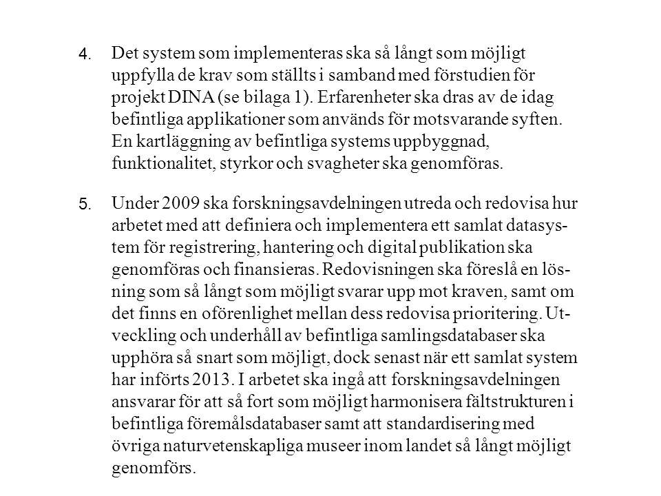 Det system som implementeras ska så långt som möjligt uppfylla de krav som ställts i samband med förstudien för projekt DINA (se bilaga 1). Erfarenhet