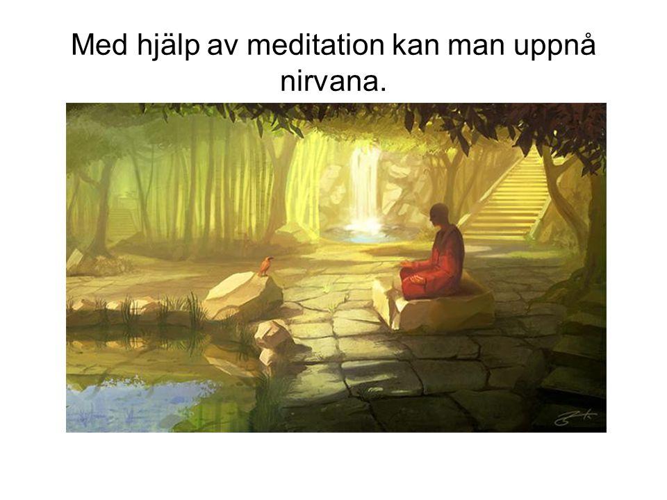 Med hjälp av meditation kan man uppnå nirvana.
