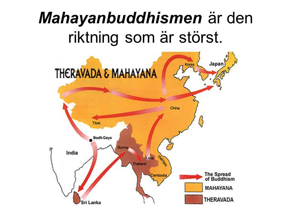 Mahayanbuddhismen är den riktning som är störst.