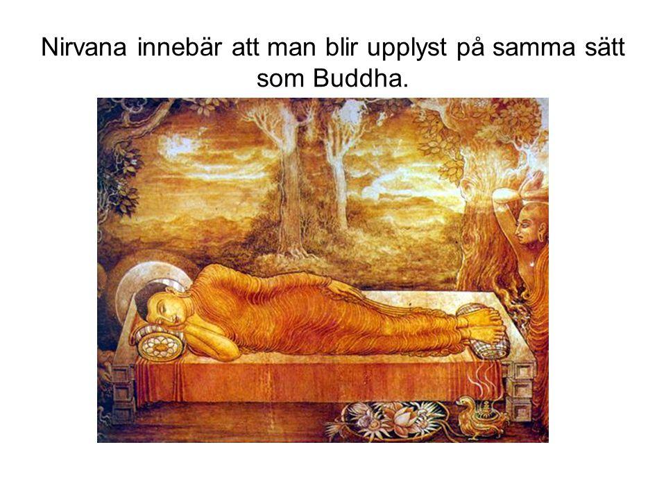 Nirvana innebär att man blir upplyst på samma sätt som Buddha.