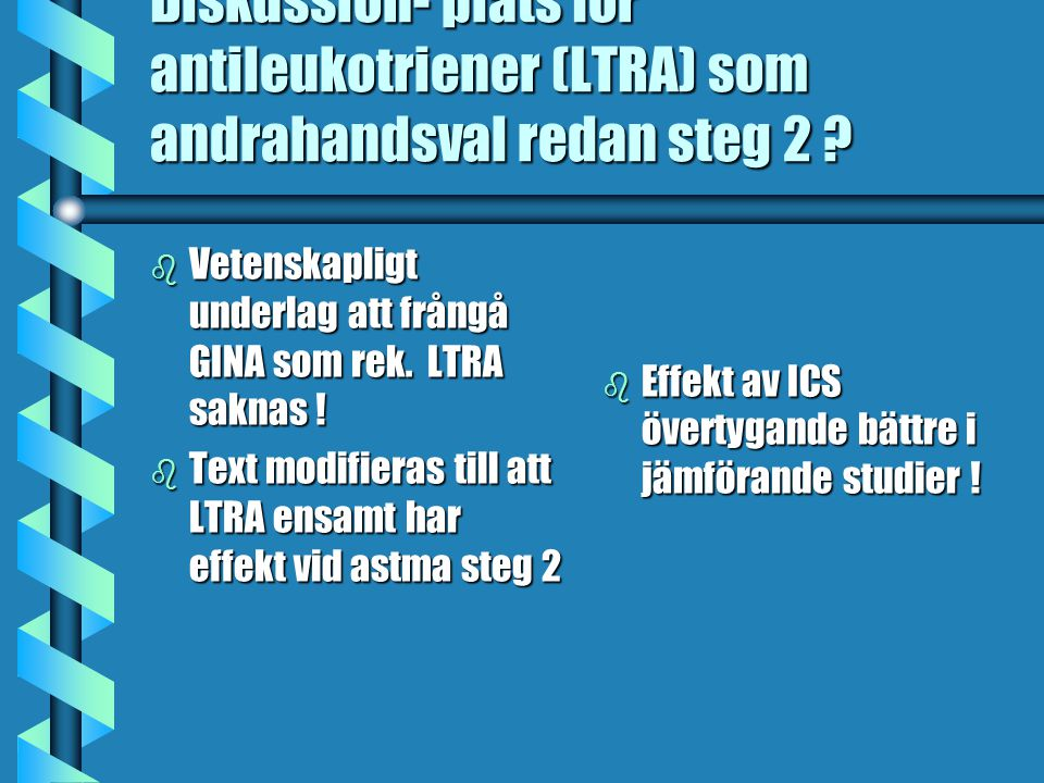 StegFrån 7 år Steg 4: Kontinuerlig inhalationssteroid i hög dos + tilläggsbehandling ICS>400 µg/dag + LABA +LTRA +SABA vid symtom