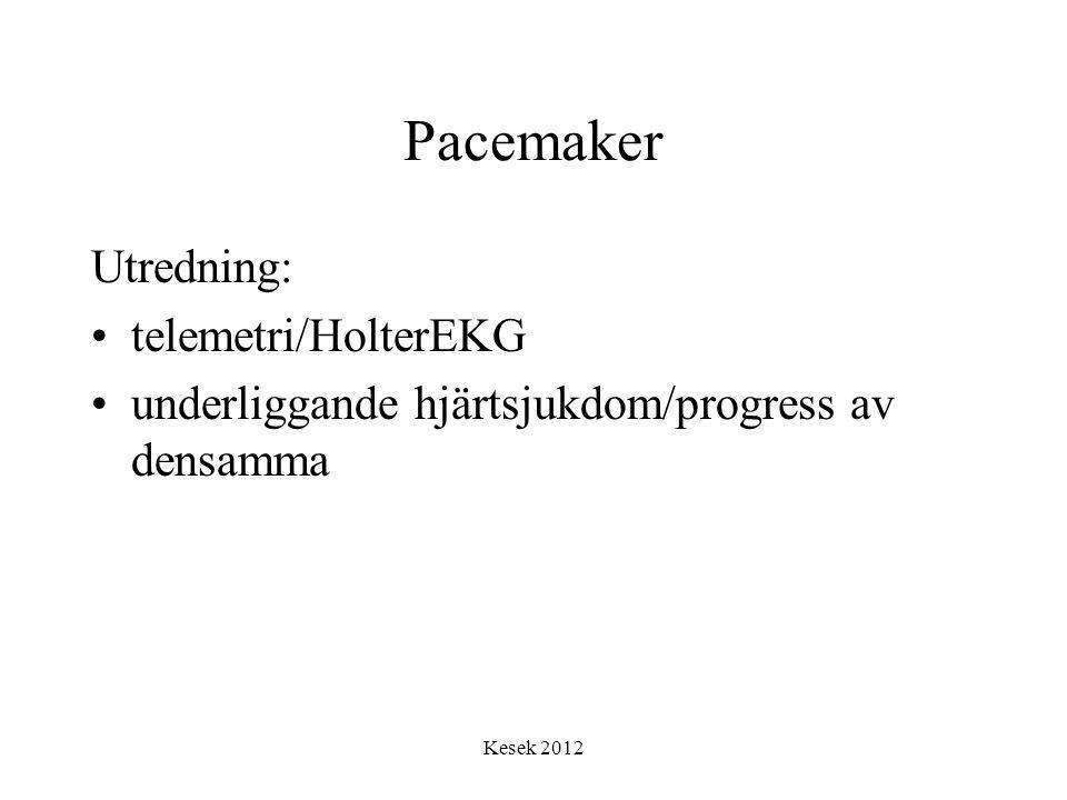 Kesek 2012 Pacemaker Utredning: •telemetri/HolterEKG •underliggande hjärtsjukdom/progress av densamma