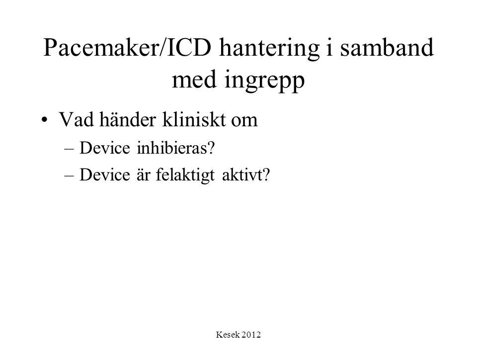 Kesek 2012 Pacemaker/ICD hantering i samband med ingrepp •Vad händer kliniskt om –Device inhibieras? –Device är felaktigt aktivt?