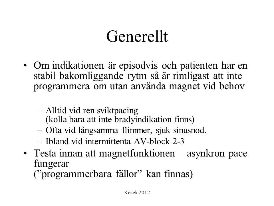 Kesek 2012 Generellt •Om indikationen är episodvis och patienten har en stabil bakomliggande rytm så är rimligast att inte programmera om utan använda