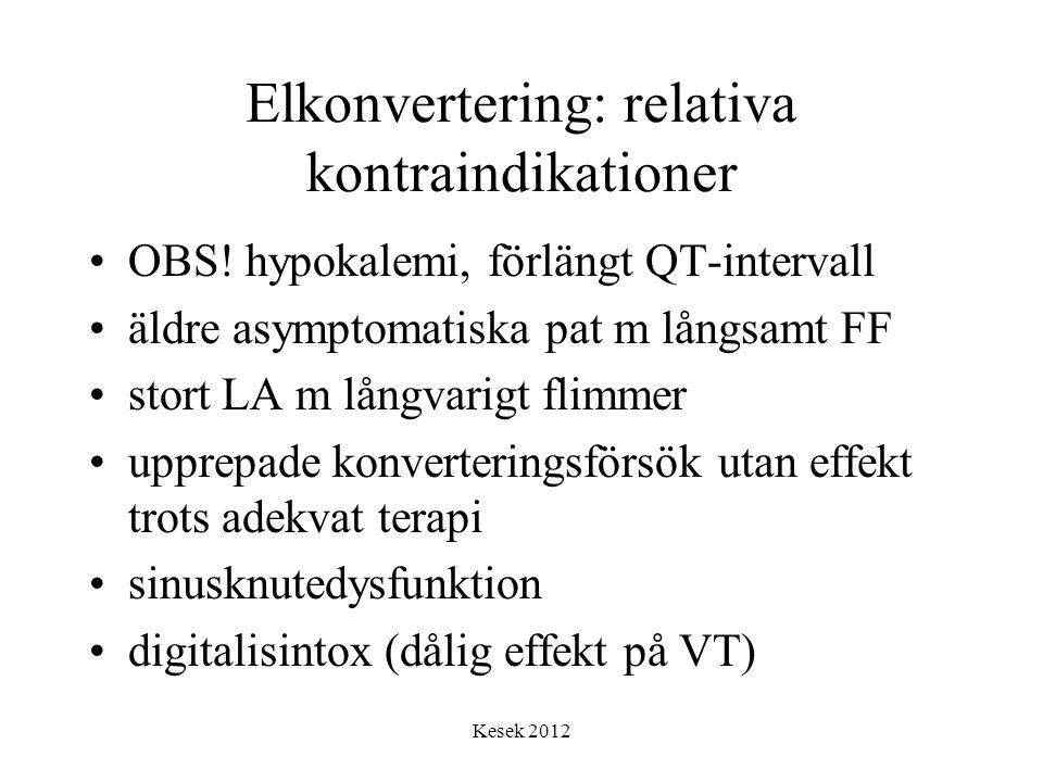 Kesek 2012 Elkonvertering: relativa kontraindikationer •OBS! hypokalemi, förlängt QT-intervall •äldre asymptomatiska pat m långsamt FF •stort LA m lån