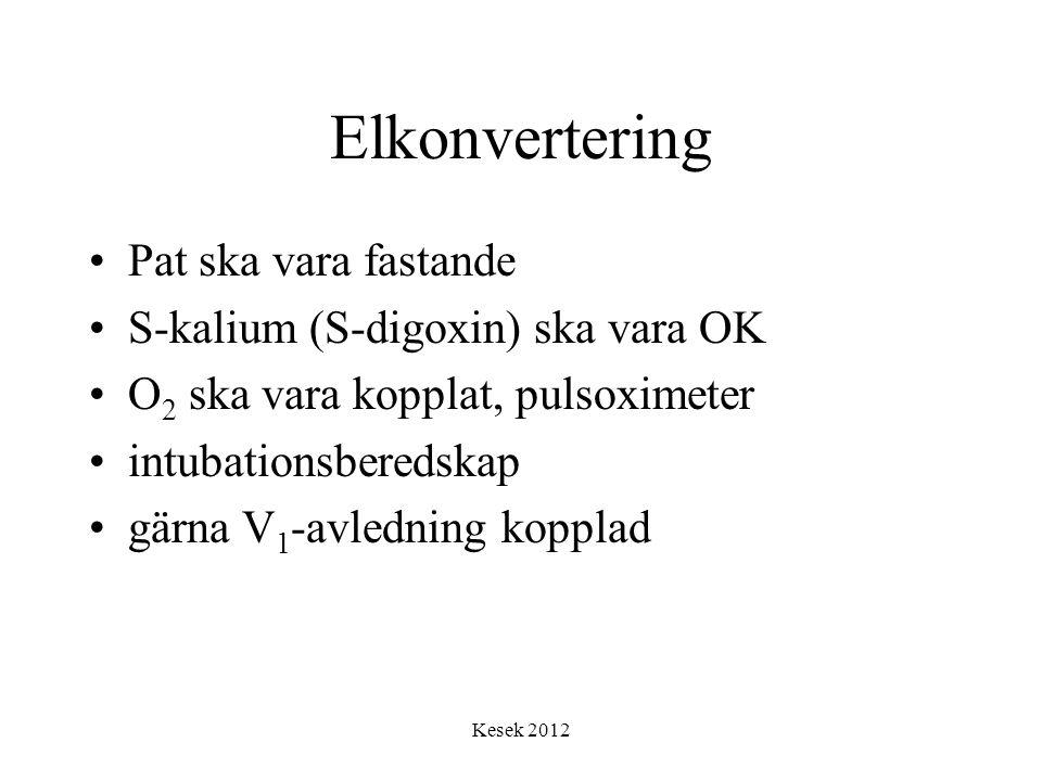 Kesek 2012 Elkonvertering •Pat ska vara fastande •S-kalium (S-digoxin) ska vara OK •O 2 ska vara kopplat, pulsoximeter •intubationsberedskap •gärna V