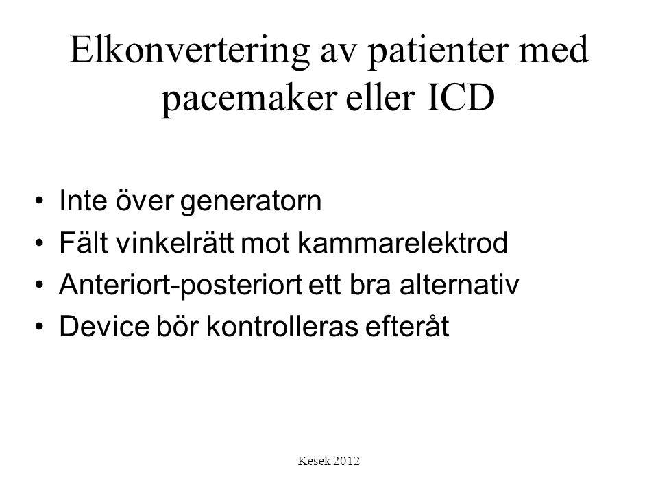 Kesek 2012 Elkonvertering av patienter med pacemaker eller ICD •Inte över generatorn •Fält vinkelrätt mot kammarelektrod •Anteriort-posteriort ett bra