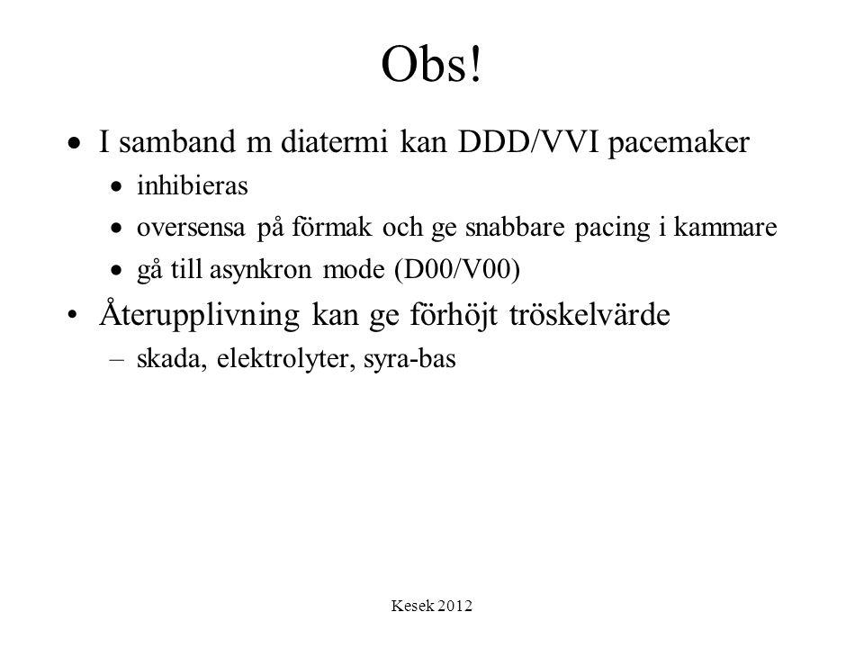 Kesek 2012 Obs!  I samband m diatermi kan DDD/VVI pacemaker  inhibieras  oversensa på förmak och ge snabbare pacing i kammare  gå till asynkron mo