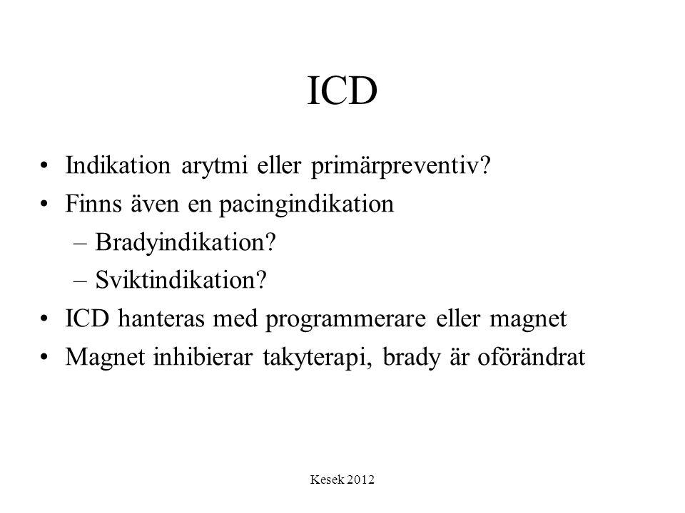 Kesek 2012 ICD •Indikation arytmi eller primärpreventiv? •Finns även en pacingindikation –Bradyindikation? –Sviktindikation? •ICD hanteras med program
