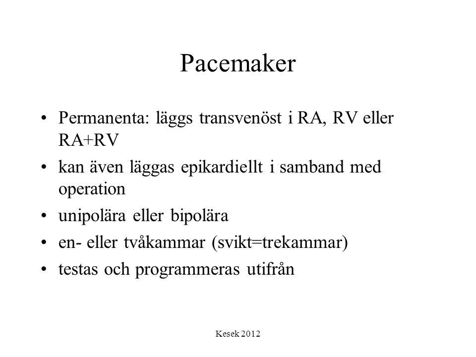 Kesek 2012 Pacemaker •Permanenta: läggs transvenöst i RA, RV eller RA+RV •kan även läggas epikardiellt i samband med operation •unipolära eller bipolä