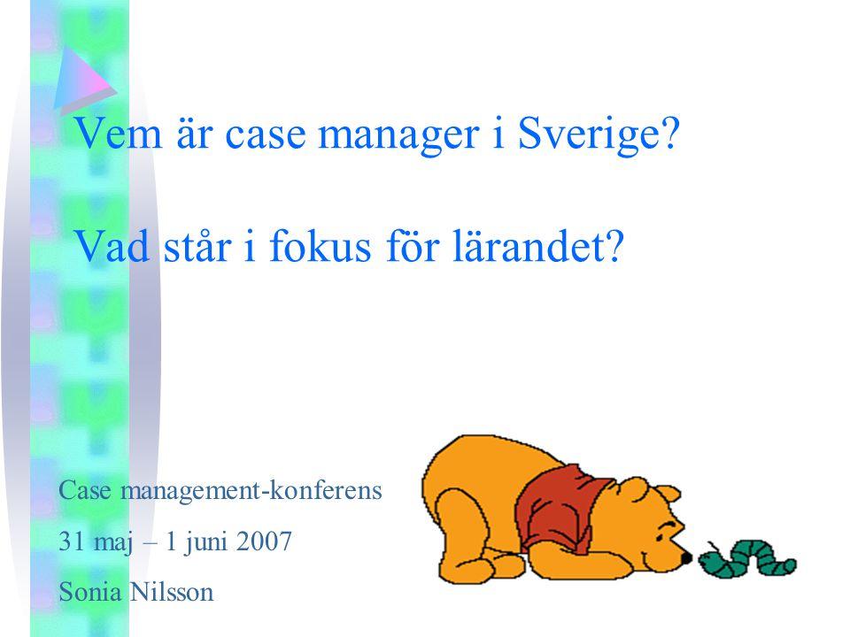Vem är case manager i Sverige.Vad står i fokus för lärandet.