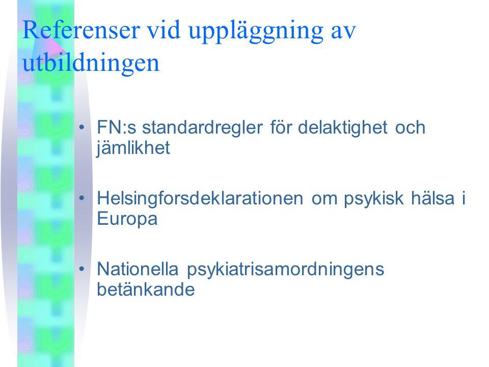 Referenser vid uppläggning av utbildningen •FN:s standardregler för delaktighet och jämlikhet •Helsingforsdeklarationen om psykisk hälsa i Europa •Nationella psykiatrisamordningens betänkande